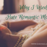"""Why I Used to Hate Romantic Movies"" - sheenalashay.com"