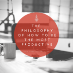 """The Philosophy of How to Be The Most Productive"" - sheenalashay.com"